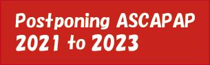Postponing ASCAPAP 2021 to 2023